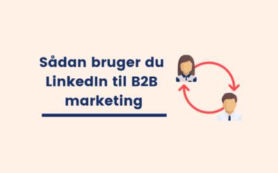 Sådan bruger du LinkedIn til B2B marketing