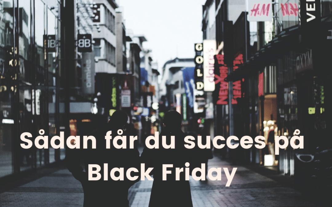 Sådan får du succes på Black Friday
