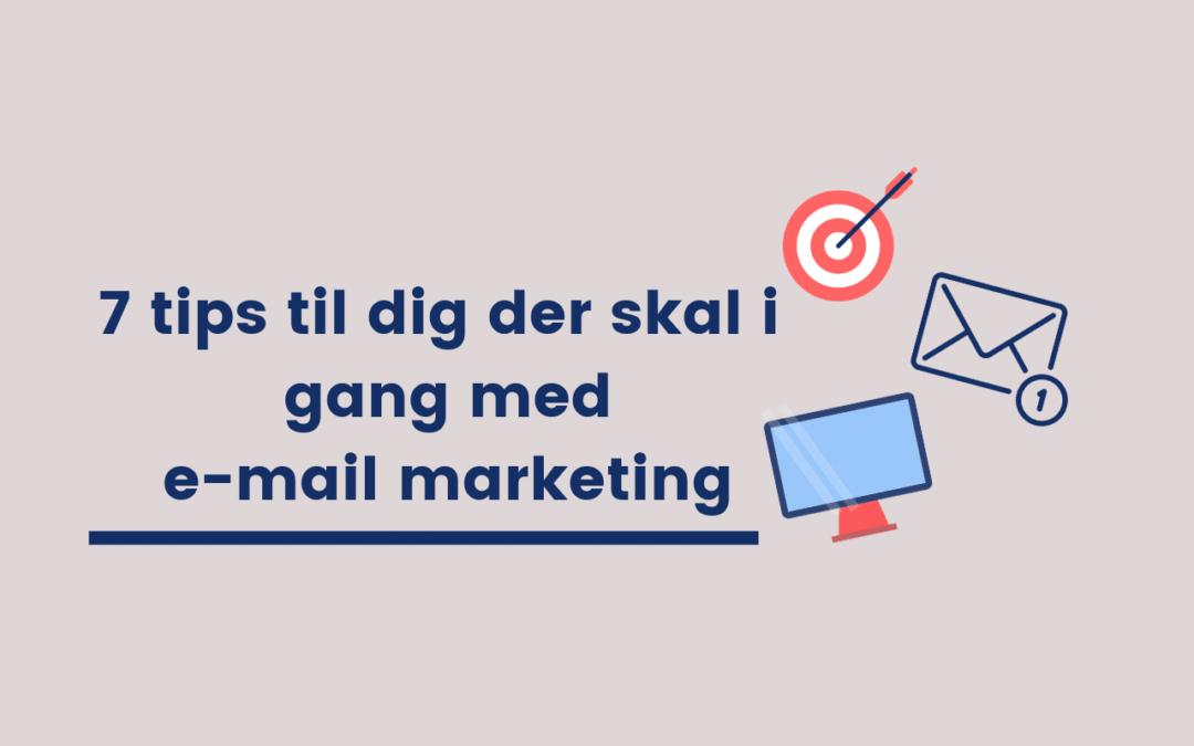 7 tips til dig der skal i gang med e-mail marketing