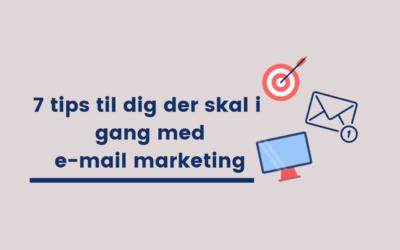 7 tips til dig, der skal i gang med email marketing