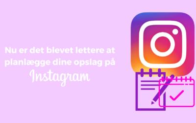 Nu er det blevet lettere at planlægge dine opslag på Instagram