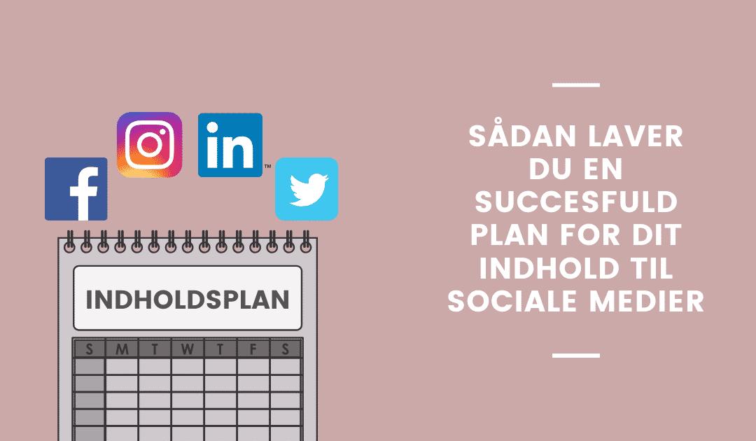 Sådan laver du en succesfuld plan for dit indhold til sociale medier