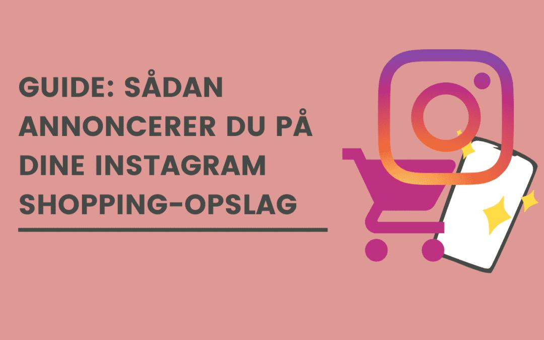 Guide: Sådan annoncerer du på dine Instagram Shopping-opslag