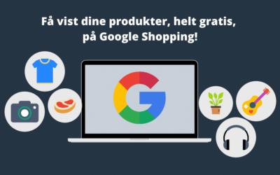 Google Shopping udvider med gratis eksponering   2020  