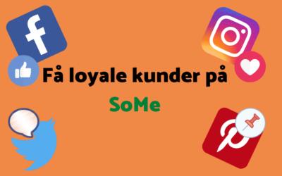 Loyale kunder | Hvordan får man loyale kunder på sociale medier?