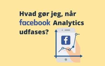 Hvad gør jeg, når Facebook Analytics udfases?