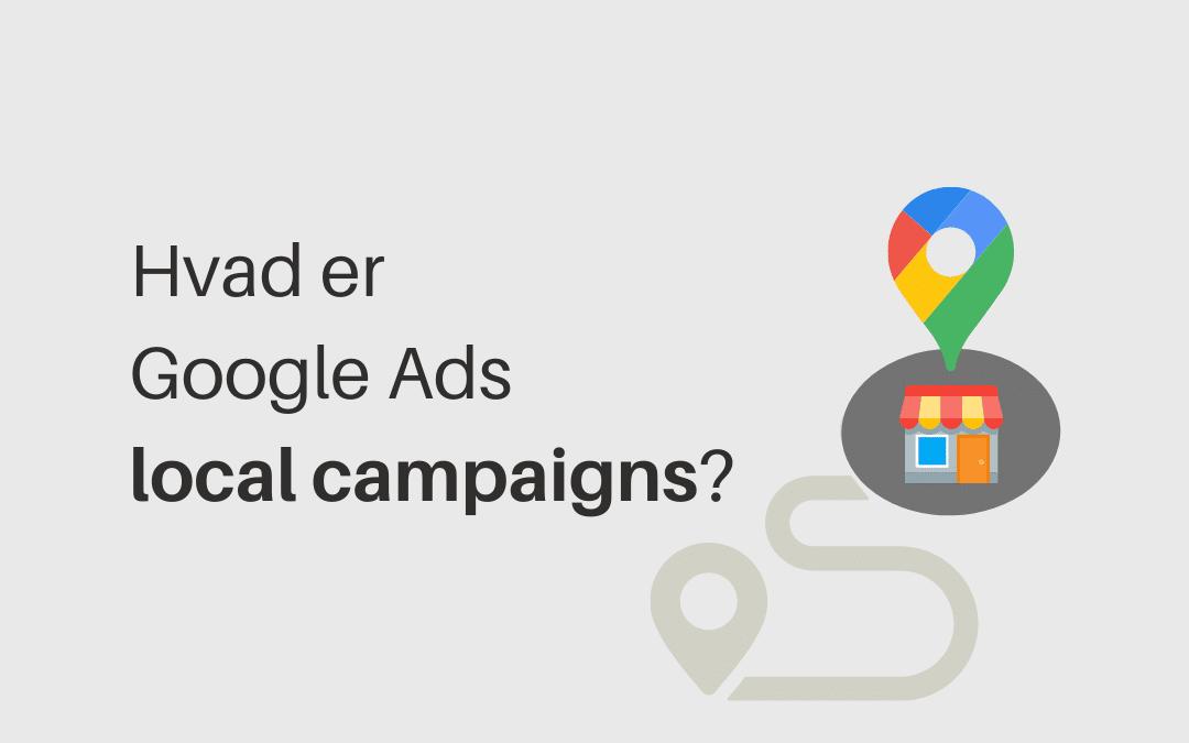 Hvad er Google Ads local campaigns?
