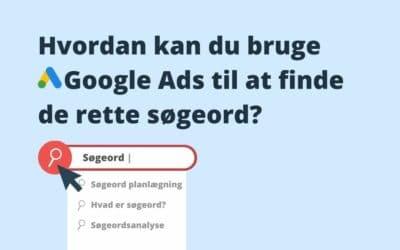 Hvordan kan du bruge Google Ads til at finde de rette søgeord?